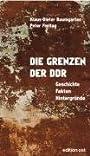 Die Grenzen der DDR. Geschichten, Fakten, Hintergründe - Klaus-Dieter Baumgarten