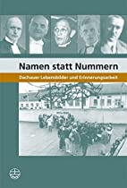 Namen statt Nummern : Dachauer Lebensbilder…