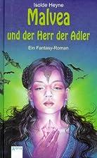 Malvea und der Herr der Adler by Isolde…