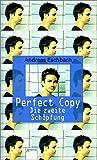 Eschbach, Andreas: Perfect Copy. Die zweite Schöpfung. ( Ab 12 J.).