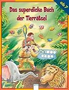 Das superdicke Buch der Tierrätsel by…
