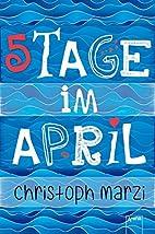 5 Tage im April by Christoph Marzi