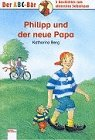 Philipp und der neue Papa.( Ab 6 J.). 5…