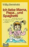 Breinholst, Willy: Ich liebe Mama, Papa... und Spaghetti