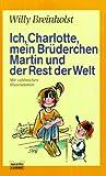 Willy Breinholst: Ich, Charlotte, mein Brüderchen Martin und der Rest der Welt.