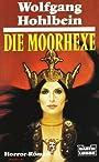 Die Moorhexe: Horror-Roman - Wolfgang Hohlbein