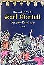 Karl Martell. Der erste Karolinger. - Thomas R. P. Mielke