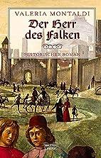 Der Herr des Falken by Valeria Montaldi
