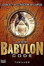 Der Babylon Code: Thriller by Uwe Schomburg