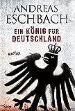 Eschbach, Andreas: Ein Konig Fur Deutschland (German Edition)
