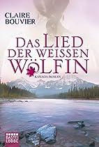 Das Lied der weißen Wölfin by Claire…