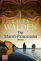 Die Maori-Prinzessin: Roman by Laura Walden