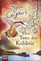 Der Tanz des Kolibris: Roman by Sofia…