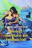 Patricia Potter: Besiegt vom Sturm der Leidenschaft.