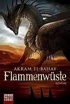 Flammenwüste: Roman by Akram El-Bahay