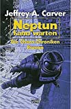 Jeffrey A. Carver: Die Chaos-Chroniken 01. Neptun kann warten. Science Fiction,  Band 23259