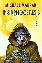 Morphogenesis. by Michael Marrak
