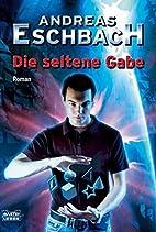 Die seltene Gabe by Andreas Eschbach