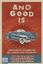 And Good Is: Amerikanische Seltsamkeiten aus…