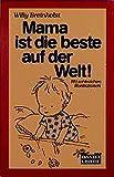 Willy Breinholst: Mama ist die beste auf der Welt.