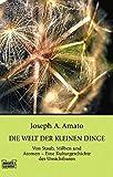 Amato, Joseph A.: Die Welt der kleinen Dinge.