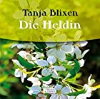 Die Heldin. CD by Tania Blixen