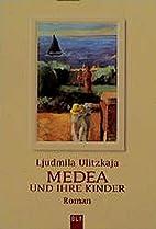 Medea und ihre Kinder. by Ljudmila Ulitzkaja