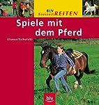 Spiele mit dem Pferd by Irmgard Elsner