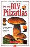 Thomas Laessoe: Der neue BLV Pilzatlas. Ein Dorling Kindersley Buch