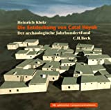 Klotz, Heinrich: Die Entdeckung von Catal Höyük. Der archäologische Jahrhundertfund.
