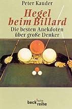 Hegel beim Billard. Die besten Anekdoten…