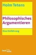 Philosophisches Argumentieren by Holm Tetens