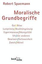 Moralische Grundbegriffe by Robert Spaemann
