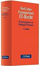 Beck'sches Formularbuch IT-Recht by Wolfgang…