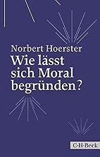 Wie lässt sich Moral begründen? by Norbert…