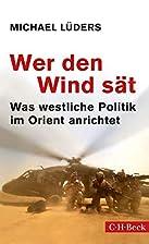 Wer den Wind sät by Michael Lüders