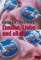 London, Liebe und all das by Dagmar Chidolue