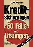 Weimar, Wilhelm: Kreditsicherungen: 60 Fälle und Lösungen (German Edition)