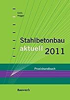 Stahlbetonbau aktuell 2011: Praxishandbuch…