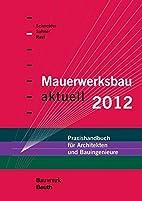 Mauerwerksbau aktuell 2012: Praxishandbuch…