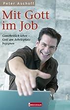Mit Gott im Job: Ganzheitlich leben - Gott…