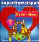SuperBastelSpaß, Oster-Ideen by unbekannt