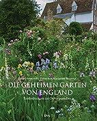 Die geheimen Gärten von England:…