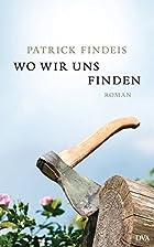 Wo wir uns finden: Roman by Patrick Findeis