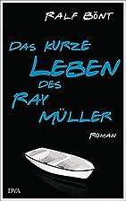 Das kurze Leben des Ray Müller: Roman by…