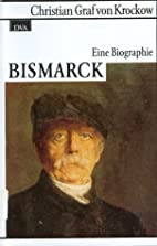 Bismarck. Eine Biographie by Christian Graf…