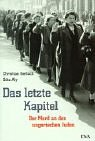 Aly, Gotz: Das Letzte Kapitel: Realpolitik, Ideologie Und Der Mord an Den Ungarischen Juden 1944-1945