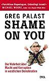 Greg Palast: Shame on you! Die Wahrheit über Macht und Korruption in westlichen Demokratien.