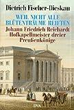 Fischer-Dieskau, Dietrich: Weil nicht alle Blutentraume reiften: Johann Friedrich Reichardt, Hofkapellmeister dreier Preussenkonige : Portrat und Selbstportrat (German Edition)