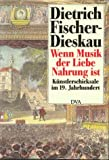 Fischer-Dieskau, Dietrich: Wenn Musik Der Liebe Nahrung Ist: Kunstlerschicksale Im 19. Jahrhundert